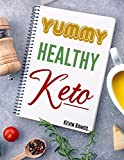 Yummy Healthy Keto: Basic Meal Prep Cookbook For Beginners. How to Eat Your Favorite Foods and Still Lose Weight Simply With Easy Ketogenic Diet Recipes