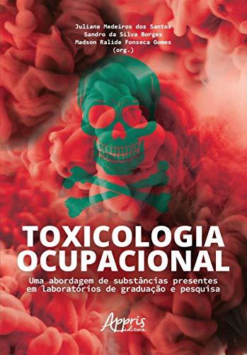 Toxicologia Ocupacional: uma Abordagem de Substâncias Presentes em Laboratórios de Graduação e Pesquisa
