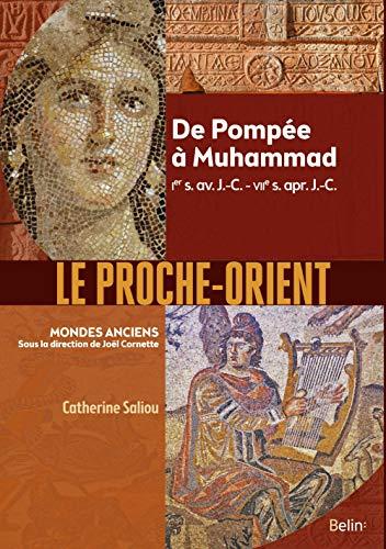 Le Proche-Orient : De Pompée à Muhammad, Ier s. av. J.-C. - VIIe s. apr. J.-C. (Mondes anciens)