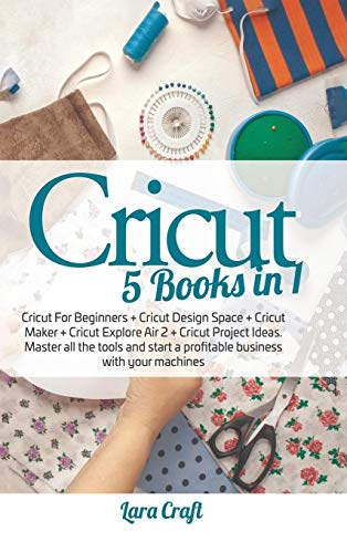 Compare Textbook Prices for Cricut 5 Books in 1: Cricut For Beginners + Cricut Design Space + Cricut Maker + Cricut Explore Air 2 + Cricut Project Ideas. Master all the tools and start a profitable business with your machines  ISBN 9781801252041 by Craft, Lara