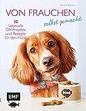 Von Frauchen selbst gemacht: 30 liebevolle DIY-Projekte und Rezepte für den Hund