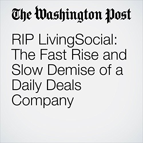 RIP LivingSocial: The Fast Rise and Slow Demise of a Daily Deals Company cover art