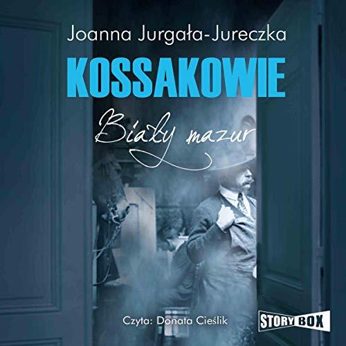 Kossakowie. Biały mazur Audiobook By Joanna Jurgała-Jureczka cover art