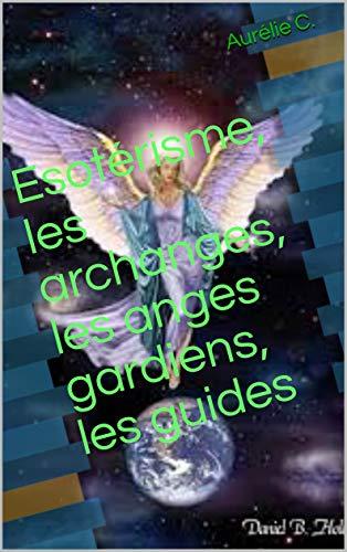 Esotérisme, les archanges, les anges gardiens, les guides