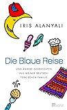 Iris Alanyali: Die blaue Reise und andere Geschichten meiner deutsch-türkischen Familie