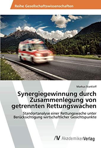 Synergiegewinnung durch Zusammenlegung von getrennten Rettungswachen: Standortanalyse einer Rettungswache unter Berücksichtigung wirtschaftlicher Gesichtspunkte