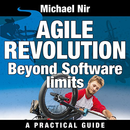 Agile Project Management: Agile Revolution, Beyond Software Limits     A Practical Guide to Implementing Agile Outside Software Development (Agile Business Leadership, Book 4)              By:                                                                                                                                 Michael Nir                               Narrated by:                                                                                                                                 Barbara H. Scott                      Length: 2 hrs and 30 mins     5 ratings     Overall 3.0