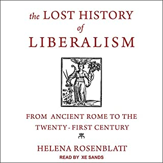 The Lost History of Liberalism     From Ancient Rome to the Twenty-First Century              By:                                                                                                                                 Helena Rosenblatt                               Narrated by:                                                                                                                                 Xe Sands                      Length: 8 hrs and 20 mins     10 ratings     Overall 4.4