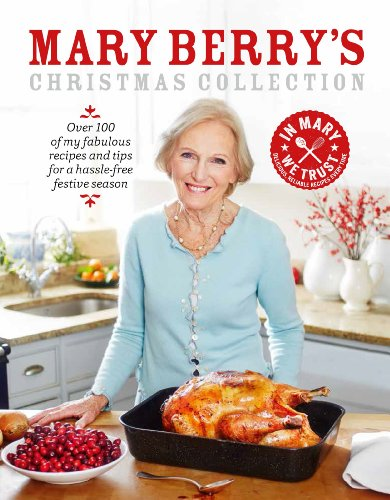 Mary Berry's Christmas Collection: Over 100 fabulous recipes and tips for a hassle-free festive season (English Edition)