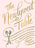 The Newlywed Table: A Cookbook to Start Your Life Together