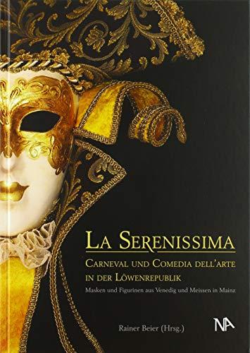 La Serenissima: Carneval und Comedia dell'Arte in der Löwenrepublik. Masken und Figurinen aus Venedig und Meissen in Mainz