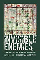 Invisible Enemies: The American War on Vietnam, 1975-2000 (Culture, Politics, and the Cold War)