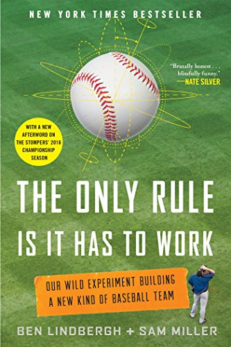 The Only Rule is it Has to Work: Our Wild Experiment Building a New Kind of Baseball Team: Our Wild Experiment Building a New Kind of Baseball Team [includes a New Afterword]