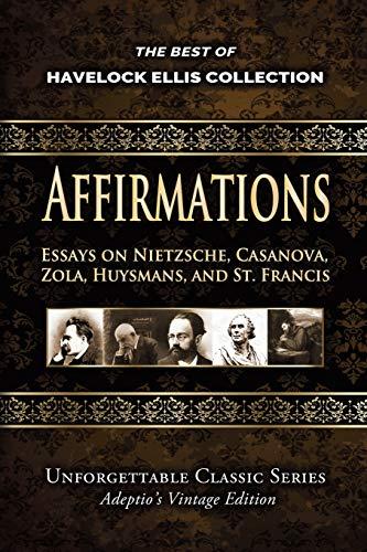 Havelock Ellis Collection - Affirmations: Essays on Nietzsche, Casanova, Zola, Huysmans, and St. Francis