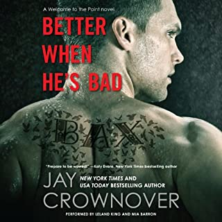 Better When He's Bad                   By:                                                                                                                                 Jay Crownover                               Narrated by:                                                                                                                                 Mia Barron,                                                                                        Leland King                      Length: 10 hrs and 32 mins     817 ratings     Overall 4.4