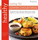 healthy eating for lower cholesterol: in association with heart uk, the cholesterol charity (healthy eating series): for the first time, a chef and a ... create 100 really, really delicious recipes