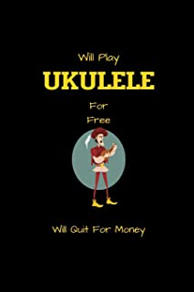 Will Play UKULELE For Free Will Quit For Money: Funny Ukulele tab notebook with 5 blank chords and 8 four-line staves for writing & composing music