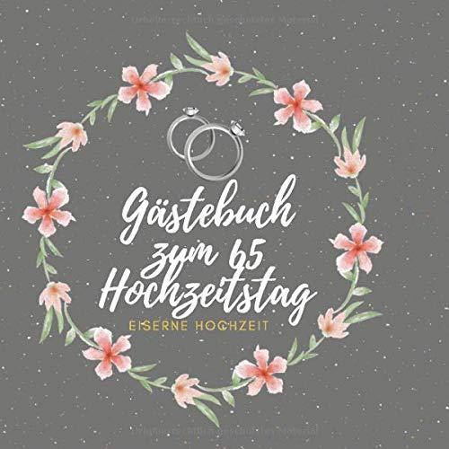 Gästebuch zum 65 Hochzeitstag - Eiserne Hochzeit: Ideen zur Feier der Eiserne Hochzeit - 65...