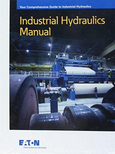 Industrial Hydraulics Manual : Your Comprehensive Guide to Industrial Hydraulics