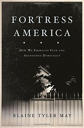 Image of Fortress America: How We Embraced Fear and Abandoned Democracy
