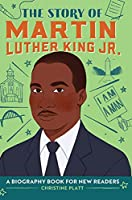 The Story of Martin Luther King, Jr.: A Biography Book for New Readers