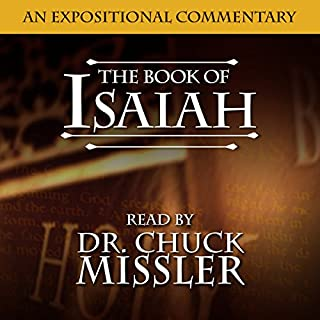 The Book of Isaiah                   By:                                                                                                                                 Chuck Missler                               Narrated by:                                                                                                                                 Chuck Missler                      Length: 29 hrs and 35 mins     1 rating     Overall 5.0