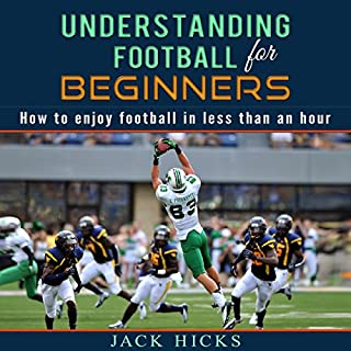 Understanding Football for Beginners     How to Understand Football in Less Than an Hour              By:                                                                                                                                 Jack Hicks                               Narrated by:                                                                                                                                 Jack Hicks                      Length: 1 hr and 5 mins     20 ratings     Overall 4.2