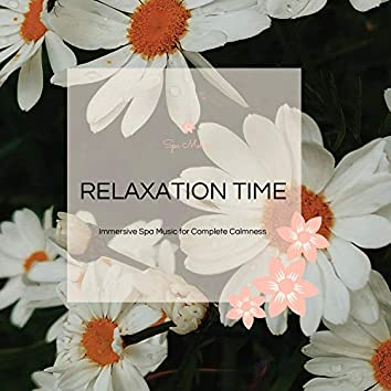 Relaxation Time - Immersive Spa Music For Complete Calmness