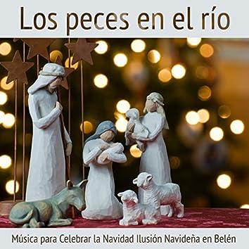 Los Peces en el Río, Música para Celebrar la Navidad Ilusión Navideña en Belén