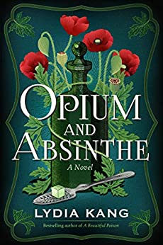 Opium and Absinthe: A Novel by [Lydia Kang]