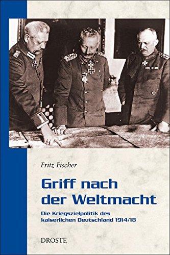 Griff nach der Weltmacht: Die Kriegszielpolitik des kaiserlichen Deutschland 1914/18 (Droste Taschenbücher Geschichte)