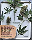 La cannabis in cucina. Storia, utilizzi nel mondo delle ricette