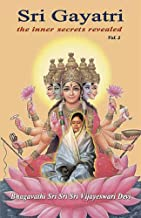 Sri Gayatri: The Inner Secrets Revealed (Volume 2)