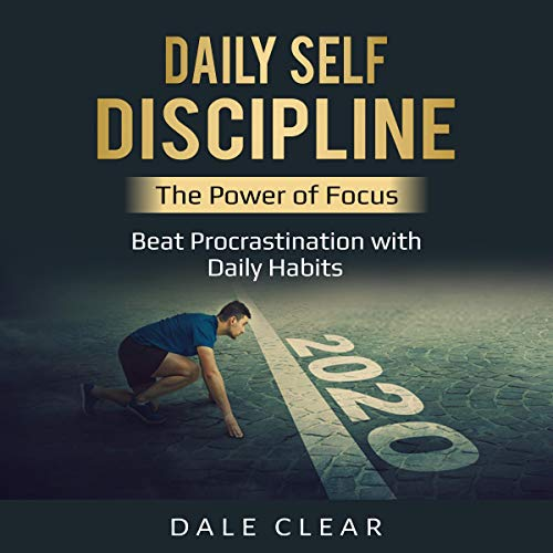 Daily Self-Discipline: The Power of Focus - Beat Procrastination with Daily Habits audiobook cover art