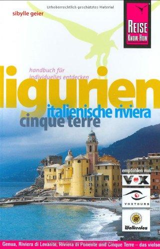 Ligurien: Cinque Terre, Italienische Riviera. Genua, Riviera di Levante, Riviera di Ponente und Cinque Terre - das vielseitige Ligurien mit diesem kompletten Reisehandbuch entdecken