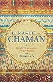 Le manuel du chaman : Rituels et pratiques au quotidien
