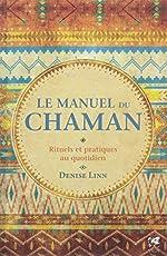 Le manuel du chaman - Rituels et pratiques au quotidien de Denise Linn
