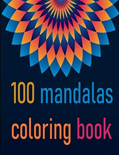100 mandalas coloring book: An Adult Coloring Book with Fun, Easy, and Relaxing Coloring Pages,100 Beautiful Mandalas for Stress Relief and Relaxation