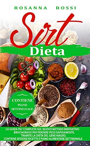 DIETA SIRT: La guida più completa sul nuovo metodo innovativo bruciagrassi per perdere peso rapidamente, tramite la dieta del gene magro. Contiene sfiziose ricette e piano alimentare settimanale.