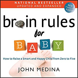 Brain Rules for Baby (Updated and Expanded)     How to Raise a Smart and Happy Child from Zero to Five              Written by:                                                                                                                                 John Medina                               Narrated by:                                                                                                                                 John Medina                      Length: 9 hrs and 26 mins     56 ratings     Overall 4.6