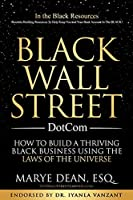 Black Wall Street DotCom: How to Build a Thriving Black Business Using the Laws of the Universe