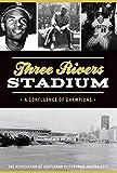 Three Rivers Stadium: A Confluence of Champions (Sports)