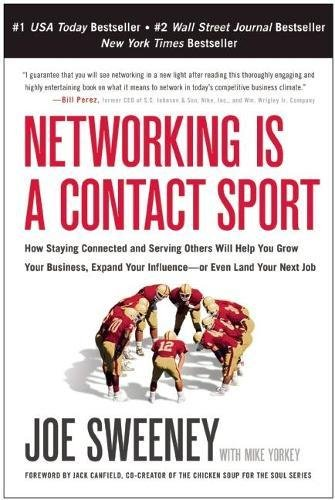 Networking is a Contact Sport: How Staying Connected and Serving Others Will Help You Grow Your Business, Expand Your Influence -- or Even...