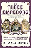 The Three Emperors: Three Cousins, Three Empires and the Road to World War One