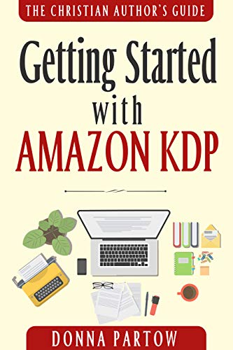 """Getting Started with Amazon KDP: The Ultimate """"How To Become an Author Book"""" Reveals Everything About Writing Books for Kindle (The Christian Author's Guide Book 1) (English Edition)"""