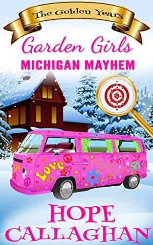 Michigan Mayhem: A Cozy Christian Mystery and Suspense Novel (Garden Girls - The Golden Years Mystery Series Book 3)