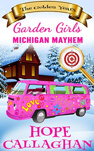 Michigan Mayhem: A Cozy Christian Mystery and Suspense Novel (Garden Girls - The Golden Years Book 3) by [Hope Callaghan]