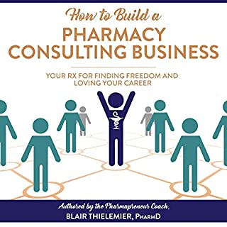 How to Build a Pharmacy Consulting Business: Your Rx for Finding Freedom and Lo audiobook cover art