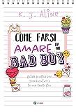 Come farsi amare da un bad boy: Guida pratica per (soprav)vivere in una fanfiction (Italian Edition)