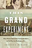 Image of This Grand Experiment: When Women Entered the Federal Workforce in Civil War–Era Washington, D.C. (Civil War America)